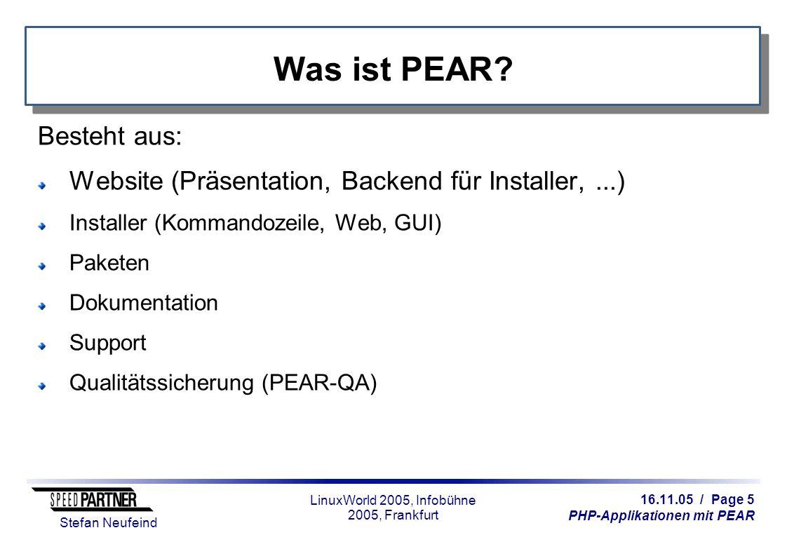 16.11.05 / Page 5 PHP-Applikationen mit PEAR Stefan Neufeind LinuxWorld 2005, Infobühne 2005, Frankfurt Was ist PEAR? Besteht aus: Website (Präsentati