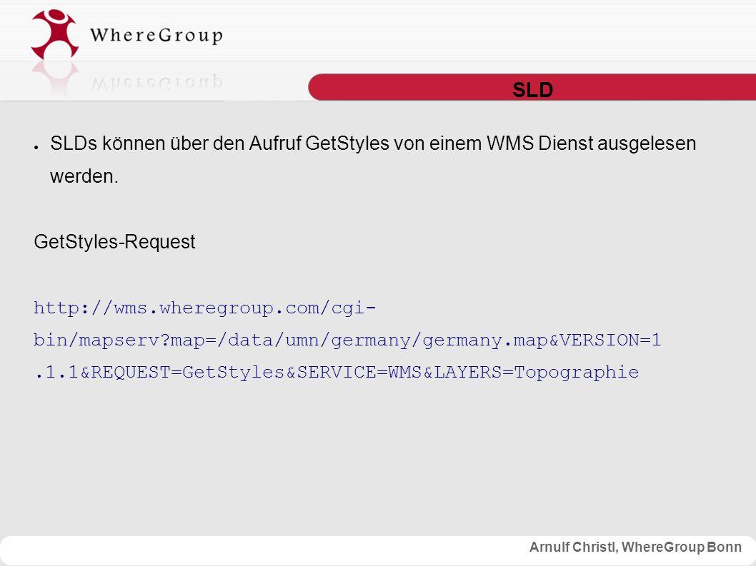 Arnulf Christl, WhereGroup Bonn SLD ● SLDs können über den Aufruf GetStyles von einem WMS Dienst ausgelesen werden.