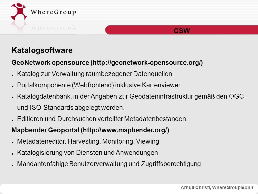 Arnulf Christl, WhereGroup Bonn CSW Katalogsoftware GeoNetwork opensource (http://geonetwork-opensource.org/) ● Katalog zur Verwaltung raumbezogener Datenquellen.