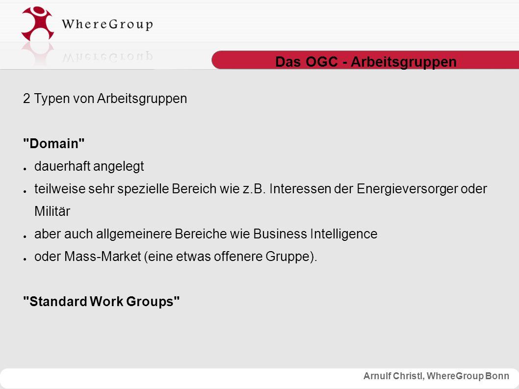 Arnulf Christl, WhereGroup Bonn 2 Typen von Arbeitsgruppen Domain ● dauerhaft angelegt ● teilweise sehr spezielle Bereich wie z.B.