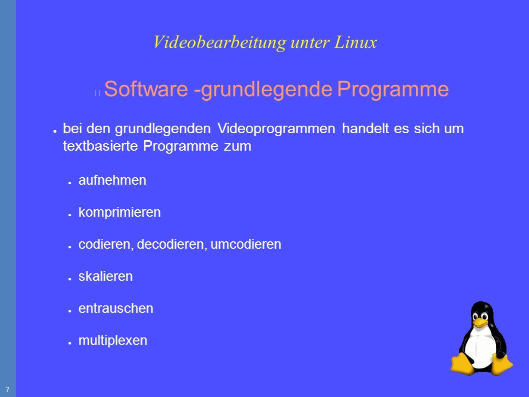 8 Software -grundlegende Programme ● auf diese grundlegenden Programme greifen nahezu alle grafischen Programme zurück ● dazu gehören ● mjpegtools ● FFmpeg ● transcode ● mencoder Videobearbeitung unter Linux