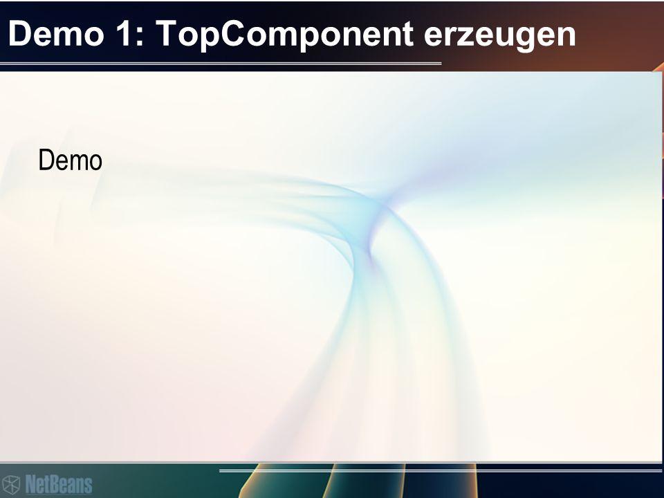 Demo 1: TopComponent erzeugen Demo