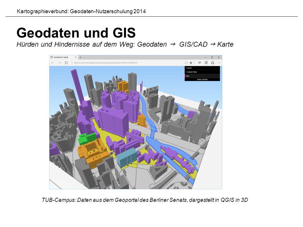 TUB-Campus: Daten aus dem Geoportal des Berliner Senats, dargestellt in QGIS in 3D Kartographieverbund: Geodaten-Nutzerschulung 2014 Geodaten und GIS Hürden und Hindernisse auf dem Weg: Geodaten  GIS/CAD  Karte