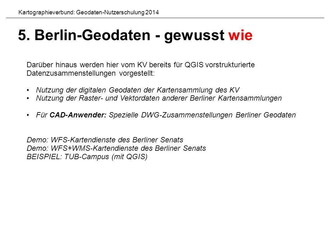Darüber hinaus werden hier vom KV bereits für QGIS vorstrukturierte Datenzusammenstellungen vorgestellt: Nutzung der digitalen Geodaten der Kartensammlung des KV Nutzung der Raster- und Vektordaten anderer Berliner Kartensammlungen Für CAD-Anwender: Spezielle DWG-Zusammenstellungen Berliner Geodaten Demo: WFS-Kartendienste des Berliner Senats Demo: WFS+WMS-Kartendienste des Berliner Senats BEISPIEL: TUB-Campus (mit QGIS) Kartographieverbund: Geodaten-Nutzerschulung 2014 5.
