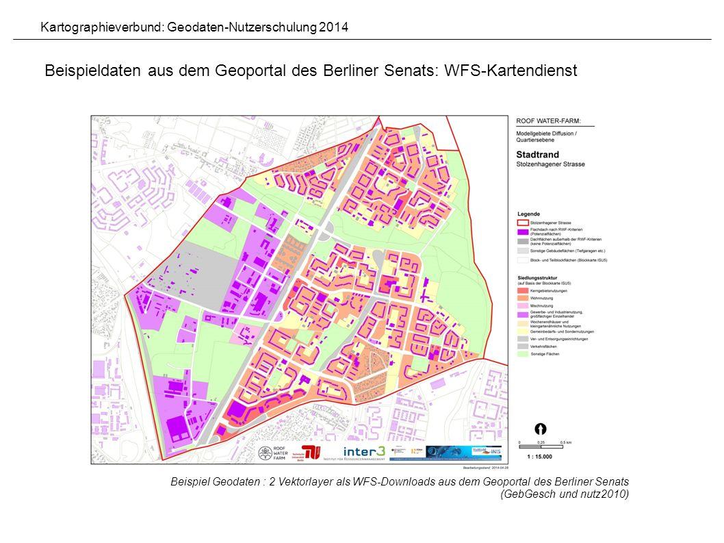 Beispieldaten aus dem Geoportal des Berliner Senats: WFS-Kartendienst Beispiel Geodaten : 2 Vektorlayer als WFS-Downloads aus dem Geoportal des Berliner Senats (GebGesch und nutz2010) Kartographieverbund: Geodaten-Nutzerschulung 2014