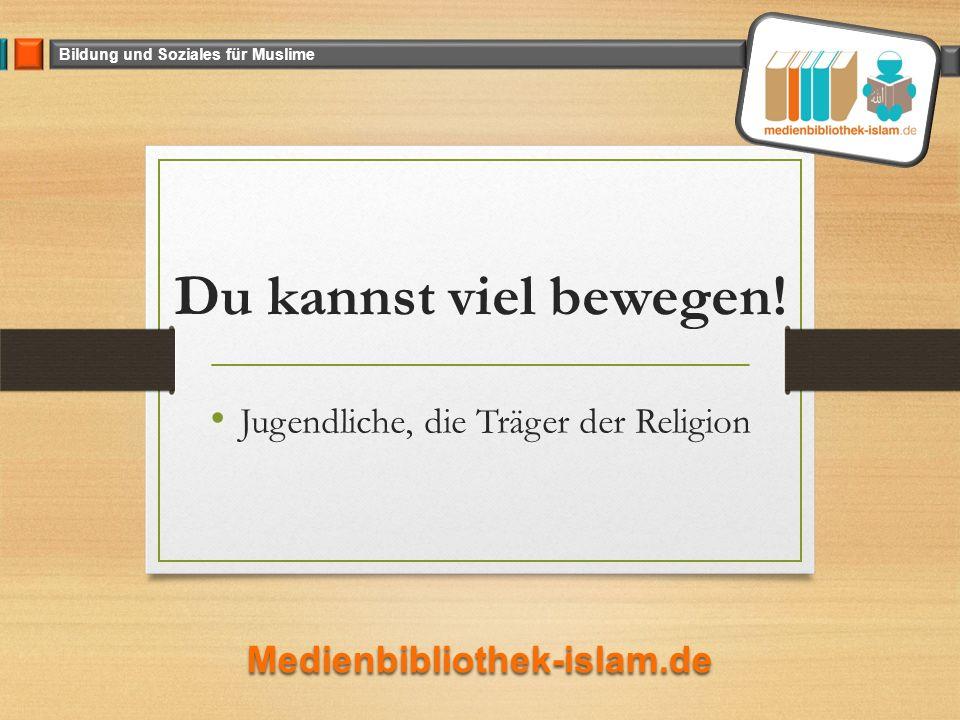 Bildung und Soziales für Muslime Du kannst viel bewegen.