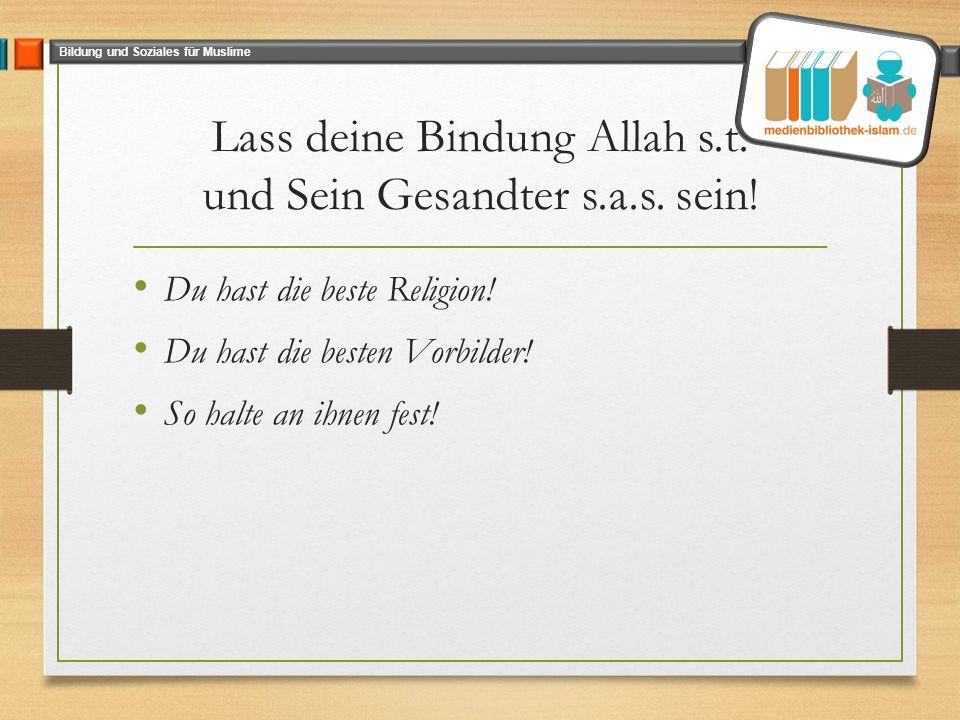 Bildung und Soziales für Muslime Lass deine Bindung Allah s.t.