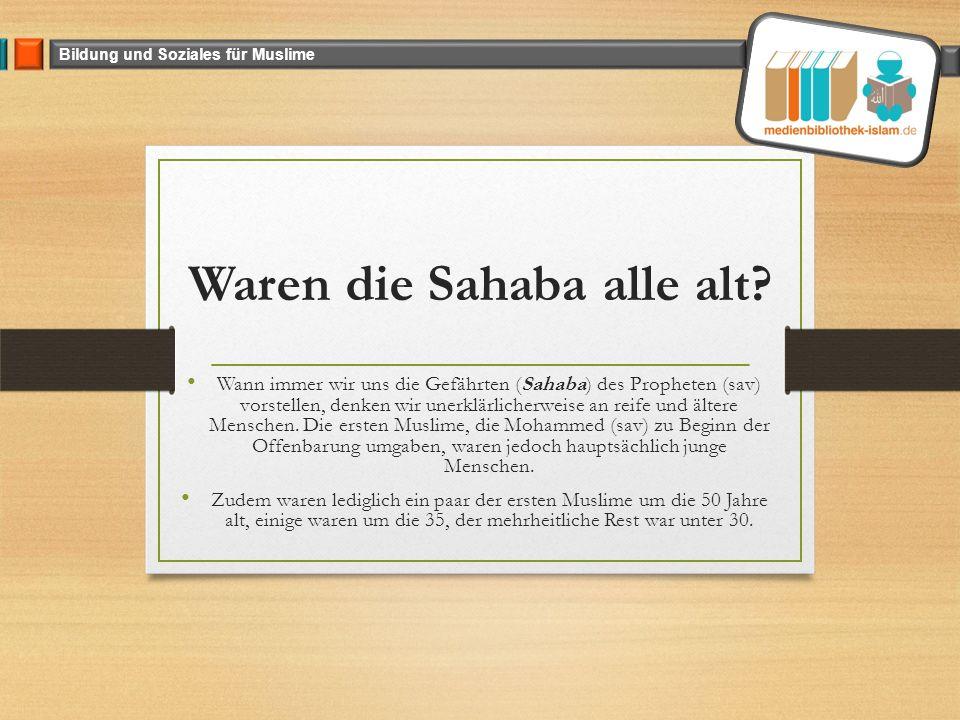 Bildung und Soziales für Muslime Waren die Sahaba alle alt.