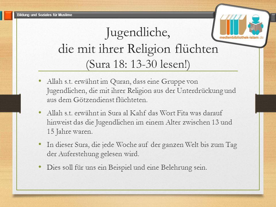 Bildung und Soziales für Muslime Jugendliche, die mit ihrer Religion flüchten (Sura 18: 13-30 lesen!) Allah s.t.