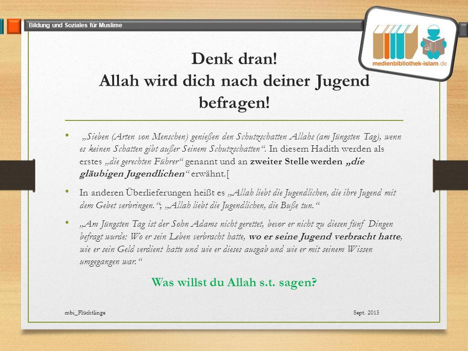 Bildung und Soziales für Muslime Quellen http://islamaufdeutsch.de/prophet-muhammad- s/436-der-prophet-muhammad-sav-und-die-jugend Videos (Youtube)  Islam und Jugend Abu Dujana  Generation des Islam- Nutze deine Jugend  Abdul Adhim-Islamische Jugend  Hat deine Taqwa Allah erreicht – Muharrem Cakir