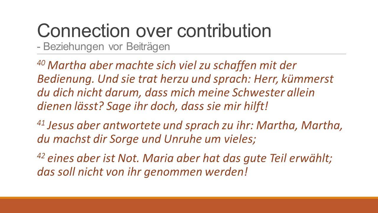 Connection over contribution - Beziehungen vor Beiträgen 40 Martha aber machte sich viel zu schaffen mit der Bedienung.
