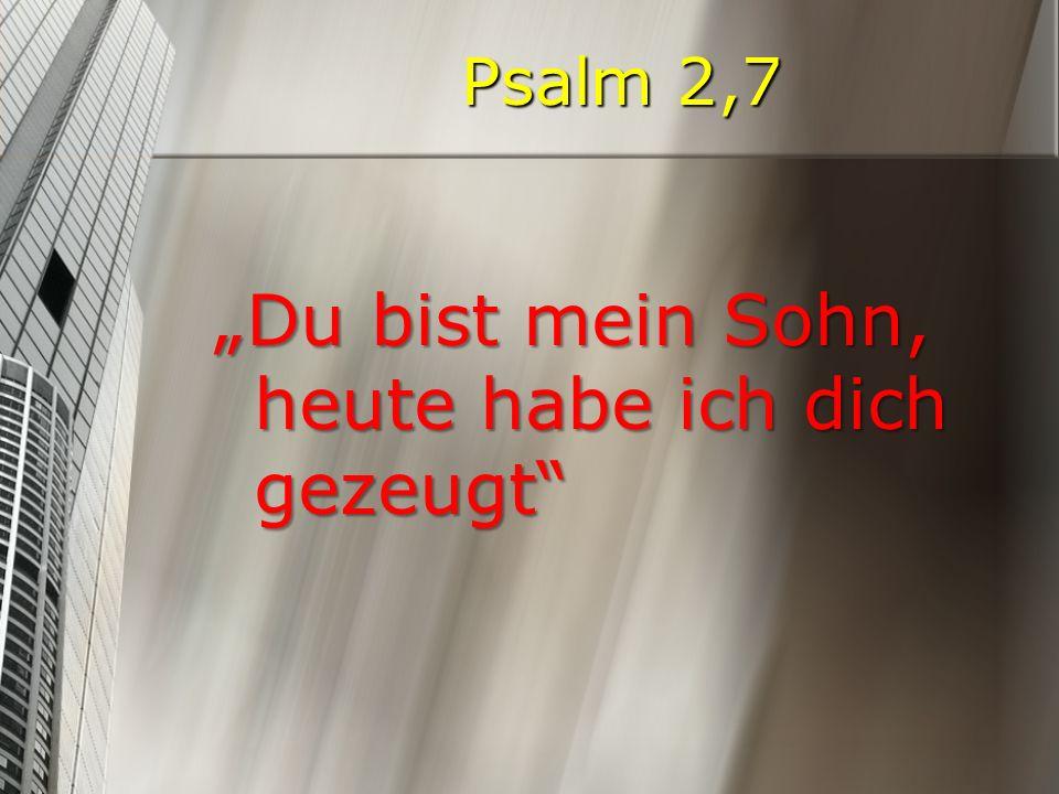"""Psalm 2,7 """"Du bist mein Sohn, heute habe ich dich gezeugt"""