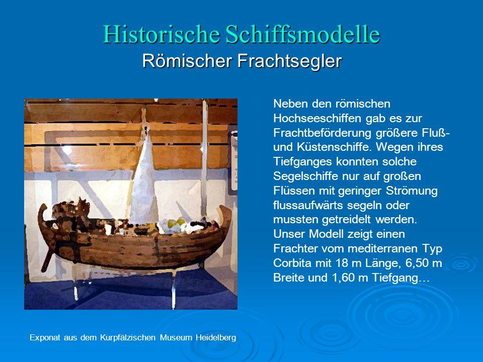 Historische Schiffsmodelle Römischer Frachtsegler Neben den römischen Hochseeschiffen gab es zur Frachtbeförderung größere Fluß- und Küstenschiffe.