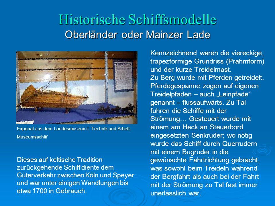 Historische Schiffsmodelle Oberländer oder Mainzer Lade Kennzeichnend waren die viereckige, trapezförmige Grundriss (Prahmform) und der kurze Treidelmast.