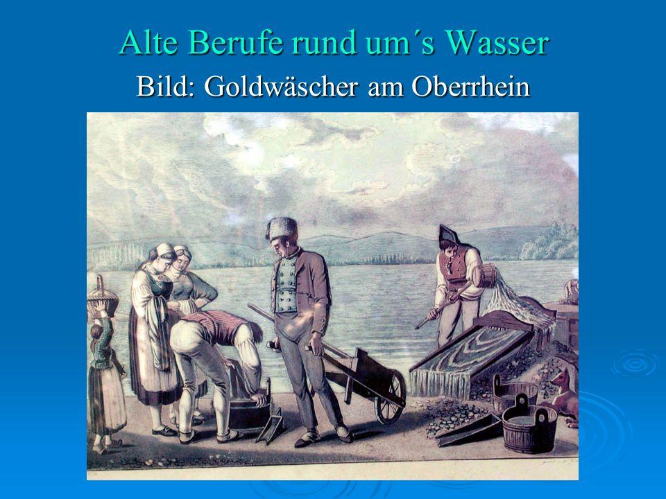 Alte Berufe rund um´s Wasser Bild: Goldwäscher am Oberrhein