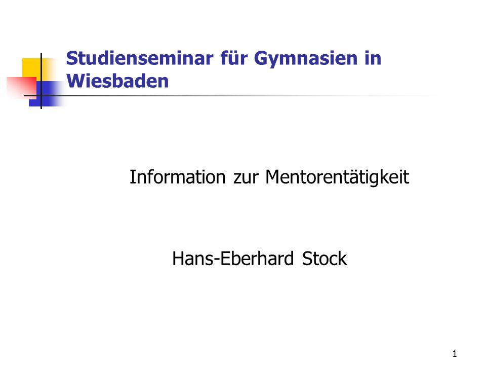 1 Studienseminar für Gymnasien in Wiesbaden Information zur Mentorentätigkeit Hans-Eberhard Stock