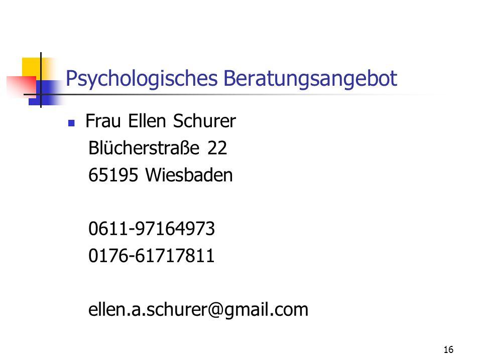 Psychologisches Beratungsangebot Frau Ellen Schurer Blücherstraße 22 65195 Wiesbaden 0611-97164973 0176-61717811 ellen.a.schurer@gmail.com 16