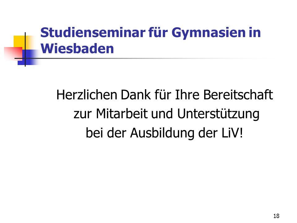 18 Studienseminar für Gymnasien in Wiesbaden Herzlichen Dank für Ihre Bereitschaft zur Mitarbeit und Unterstützung bei der Ausbildung der LiV!