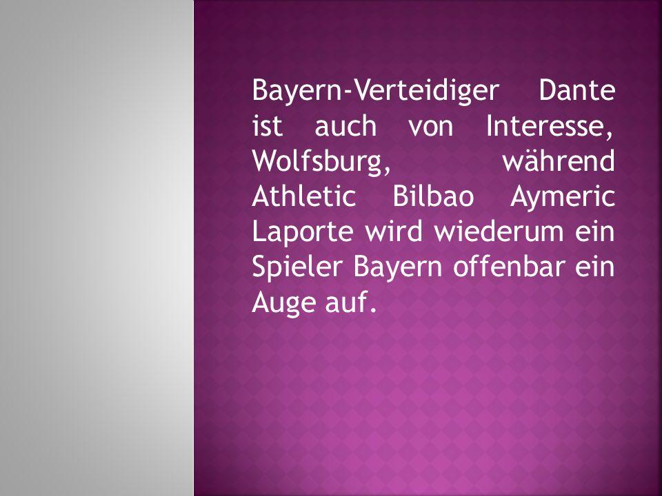 Bayern-Verteidiger Dante ist auch von Interesse, Wolfsburg, während Athletic Bilbao Aymeric Laporte wird wiederum ein Spieler Bayern offenbar ein Auge