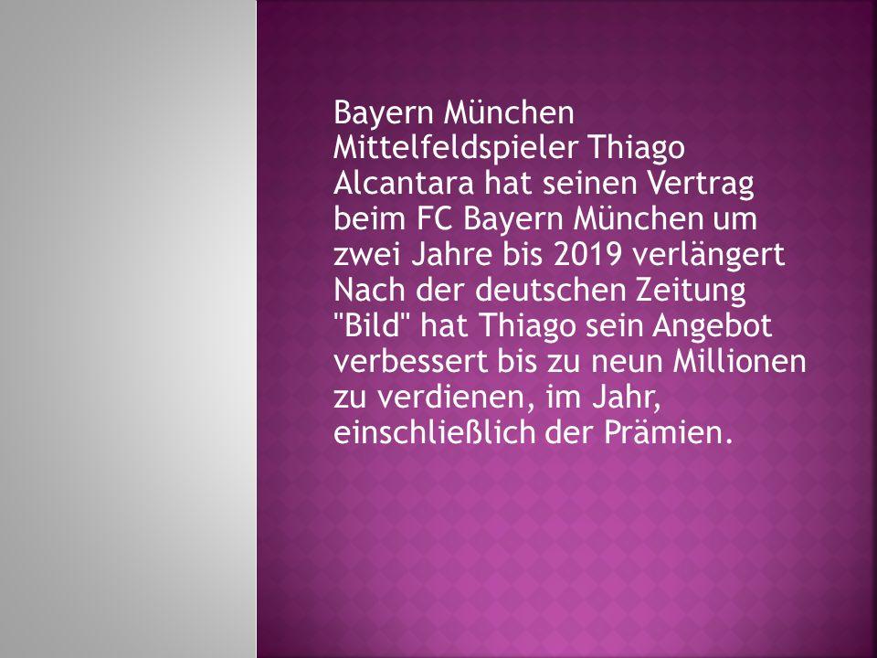 Bayern München Mittelfeldspieler Thiago Alcantara hat seinen Vertrag beim FC Bayern München um zwei Jahre bis 2019 verlängert Nach der deutschen Zeitu