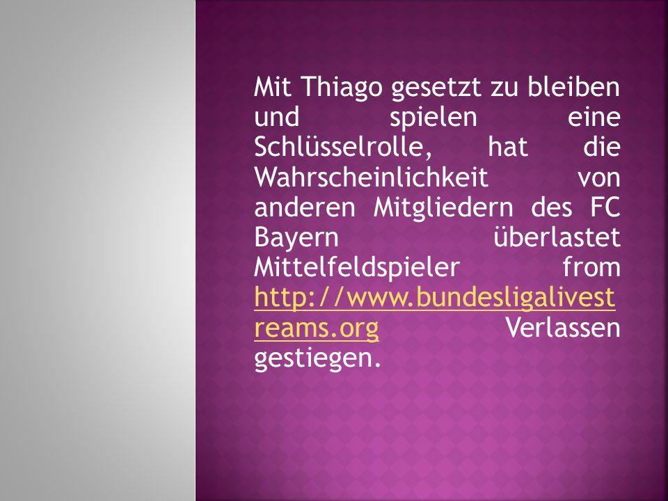 Mit Thiago gesetzt zu bleiben und spielen eine Schlüsselrolle, hat die Wahrscheinlichkeit von anderen Mitgliedern des FC Bayern überlastet Mittelfelds