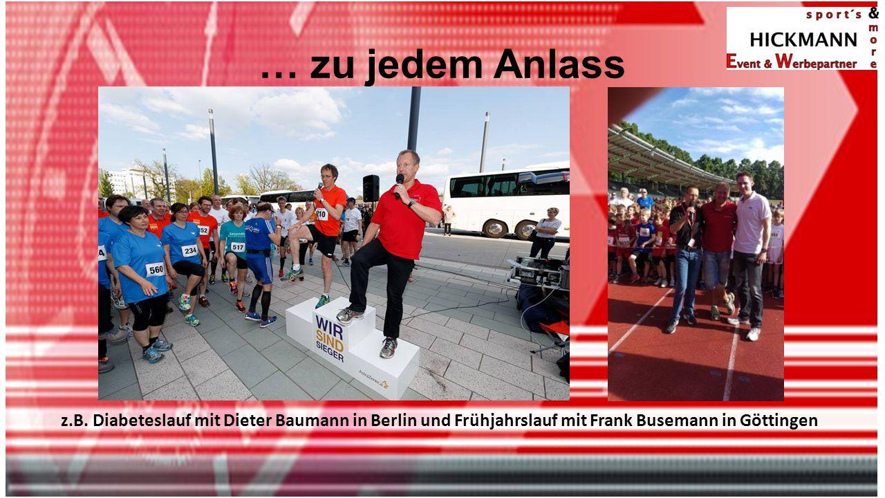 … zu jedem Anlass z.B. Diabeteslauf mit Dieter Baumann in Berlin und Frühjahrslauf mit Frank Busemann in Göttingen