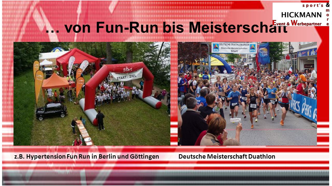 … von Fun-Run bis Meisterschaft z.B. Hypertension Fun Run in Berlin und Göttingen Deutsche Meisterschaft Duathlon