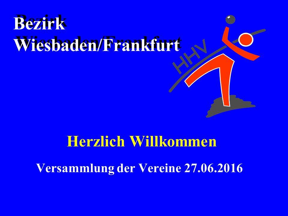 Herzlich Willkommen Versammlung der Vereine 27.06.2016 Bezirk Wiesbaden/Frankfurt