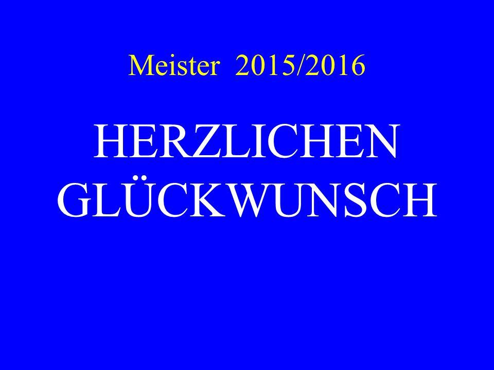 Meister 2015/2016 HERZLICHEN GLÜCKWUNSCH