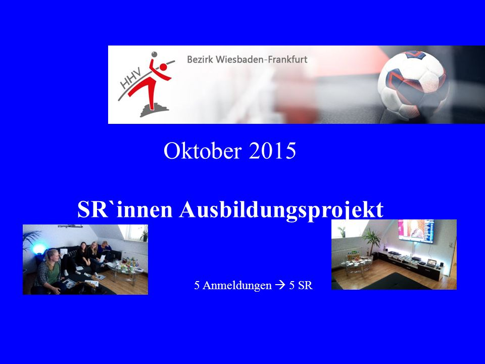 Oktober 2015 SR`innen Ausbildungsprojekt 5 Anmeldungen  5 SR