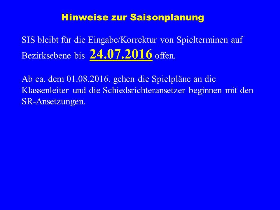 Hinweise zur Saisonplanung SIS bleibt für die Eingabe/Korrektur von Spielterminen auf Bezirksebene bis 24.07.2016 offen.