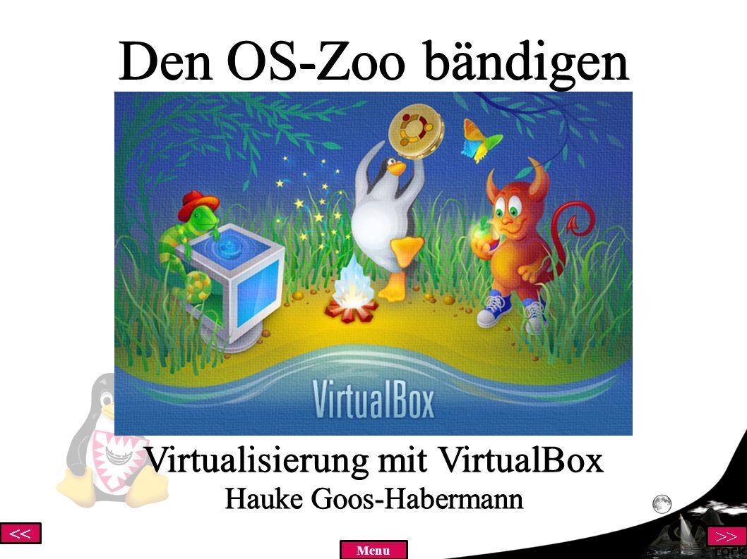 << >> Menu Den OS-Zoo bändigen Virtualisierung mit VirtualBox Hauke Goos-Habermann
