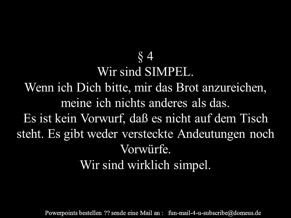 Powerpoints bestellen ?.sende eine Mail an : fun-mail-4-u-subscribe@domeus.de § 4 Wir sind SIMPEL.