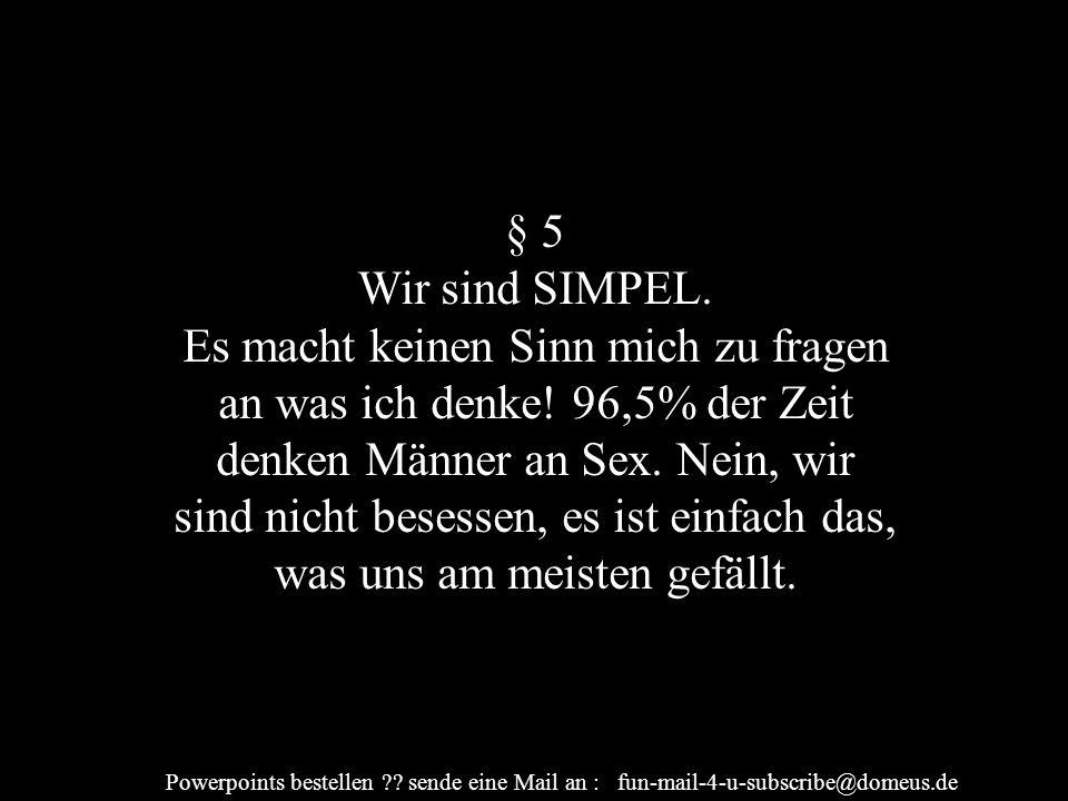 Powerpoints bestellen ?.sende eine Mail an : fun-mail-4-u-subscribe@domeus.de § 5 Wir sind SIMPEL.