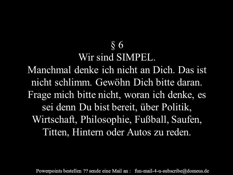 Powerpoints bestellen ?.sende eine Mail an : fun-mail-4-u-subscribe@domeus.de § 6 Wir sind SIMPEL.