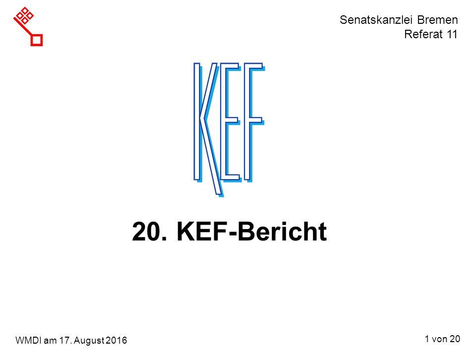 Senatskanzlei Bremen Referat 11 1 von 20 WMDI am 17. August 2016 20. KEF-Bericht