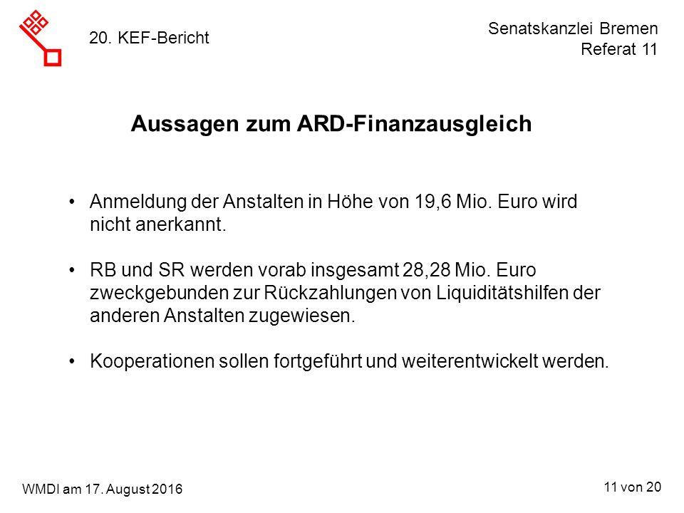 Senatskanzlei Bremen Referat 11 11 von 20 WMDI am 17. August 2016 20. KEF-Bericht Anmeldung der Anstalten in Höhe von 19,6 Mio. Euro wird nicht anerka