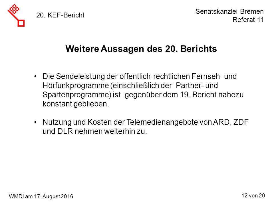 Senatskanzlei Bremen Referat 11 12 von 20 WMDI am 17. August 2016 20. KEF-Bericht Die Sendeleistung der öffentlich-rechtlichen Fernseh- und Hörfunkpro