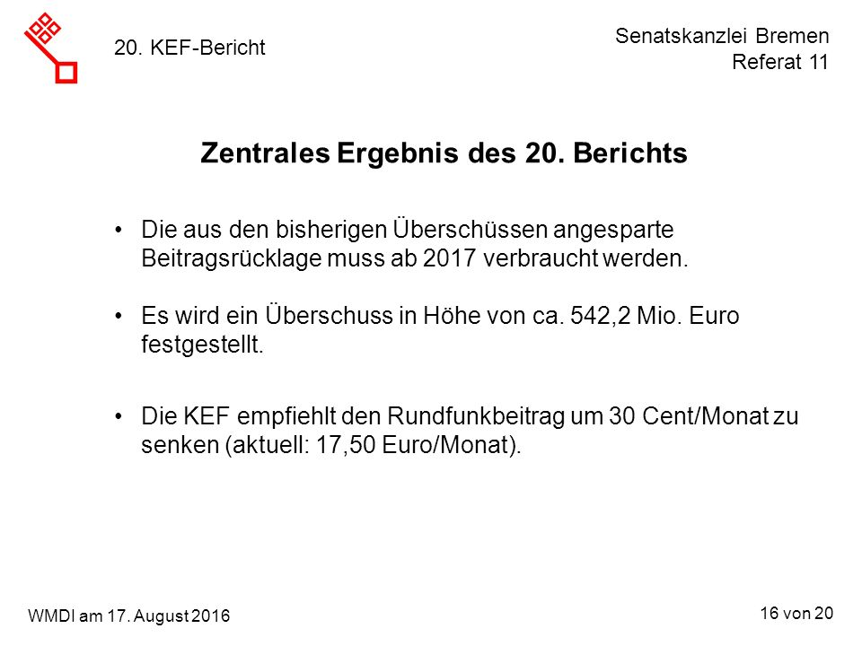 Senatskanzlei Bremen Referat 11 16 von 20 WMDI am 17. August 2016 20. KEF-Bericht Die aus den bisherigen Überschüssen angesparte Beitragsrücklage muss