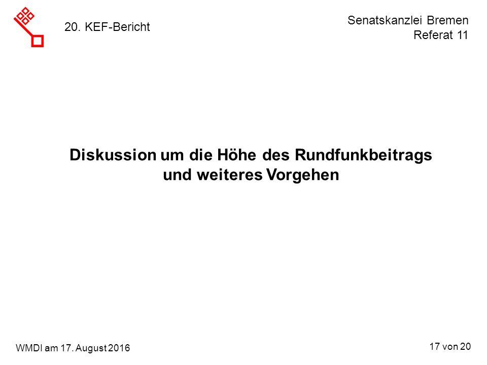 Senatskanzlei Bremen Referat 11 17 von 20 WMDI am 17. August 2016 20. KEF-Bericht Diskussion um die Höhe des Rundfunkbeitrags und weiteres Vorgehen