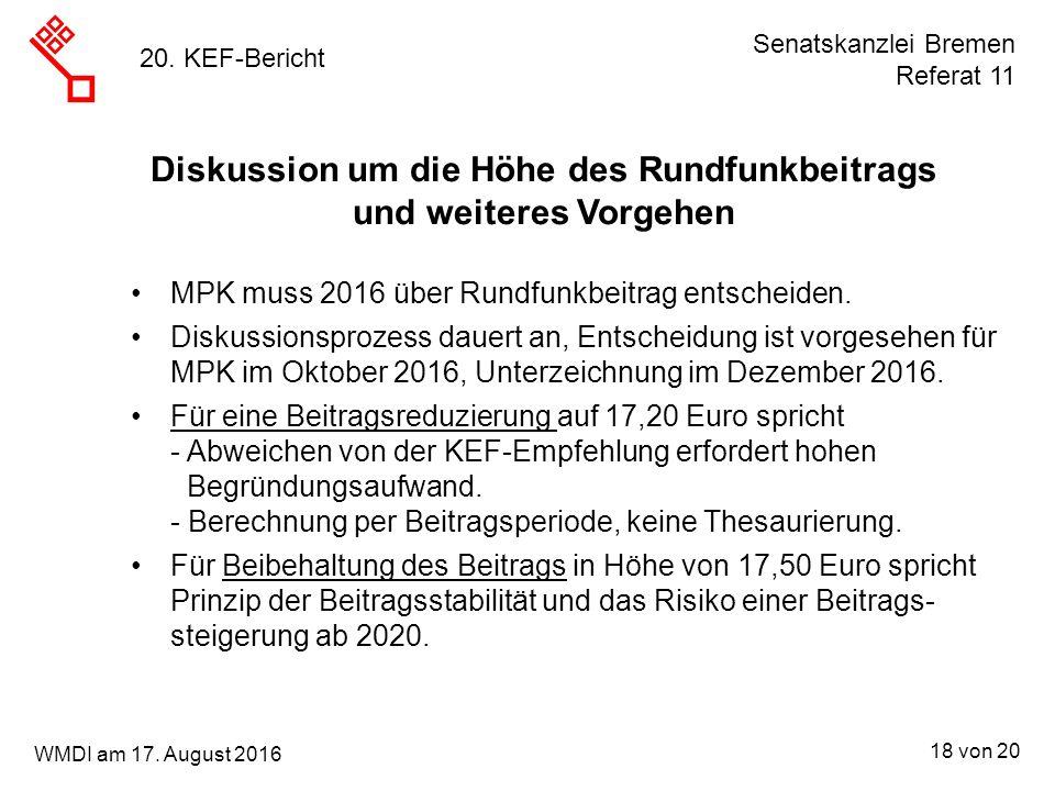 Senatskanzlei Bremen Referat 11 18 von 20 WMDI am 17. August 2016 20. KEF-Bericht Diskussion um die Höhe des Rundfunkbeitrags und weiteres Vorgehen MP