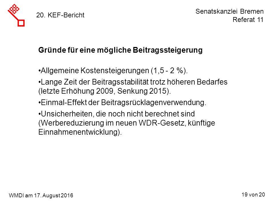 Senatskanzlei Bremen Referat 11 19 von 20 WMDI am 17. August 2016 20. KEF-Bericht Gründe für eine mögliche Beitragssteigerung Allgemeine Kostensteiger