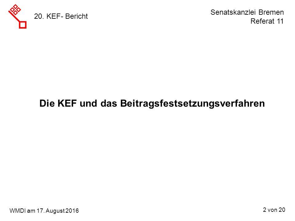 Senatskanzlei Bremen Referat 11 2 von 20 WMDI am 17. August 2016 20. KEF- Bericht Die KEF und das Beitragsfestsetzungsverfahren
