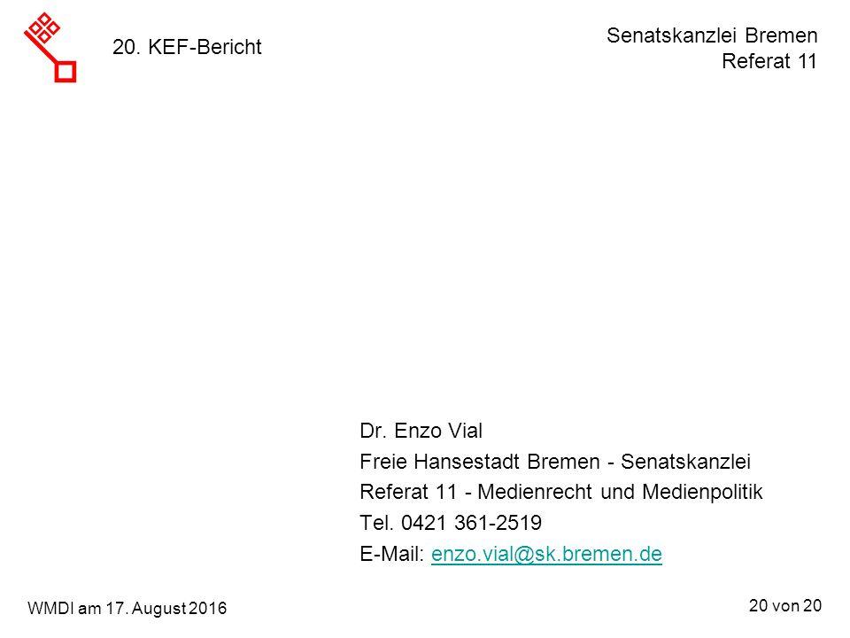 Senatskanzlei Bremen Referat 11 20 von 20 WMDI am 17. August 2016 Dr. Enzo Vial Freie Hansestadt Bremen - Senatskanzlei Referat 11 - Medienrecht und M