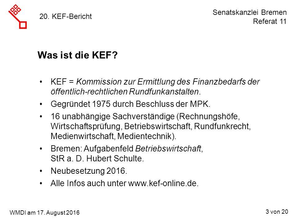 Senatskanzlei Bremen Referat 11 3 von 20 WMDI am 17. August 2016 20. KEF-Bericht Was ist die KEF? KEF = Kommission zur Ermittlung des Finanzbedarfs de
