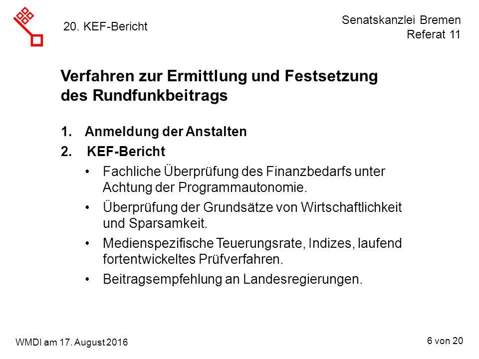 Senatskanzlei Bremen Referat 11 6 von 20 WMDI am 17. August 2016 20. KEF-Bericht Verfahren zur Ermittlung und Festsetzung des Rundfunkbeitrags 1.Anmel