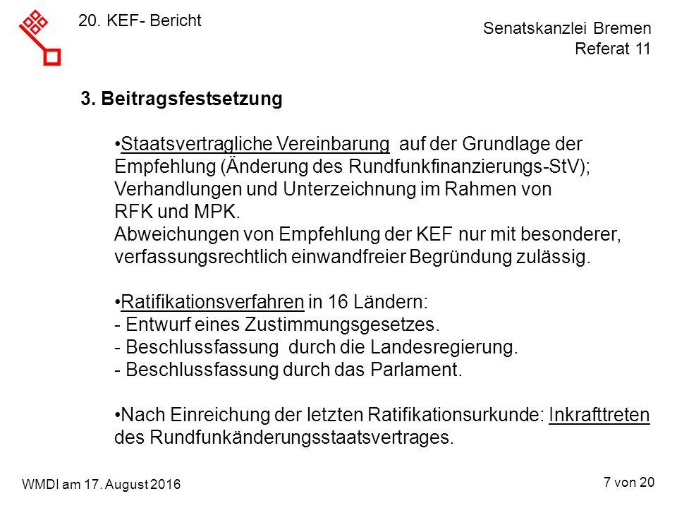 Senatskanzlei Bremen Referat 11 7 von 20 WMDI am 17. August 2016 3. Beitragsfestsetzung Staatsvertragliche Vereinbarung auf der Grundlage der Empfehlu