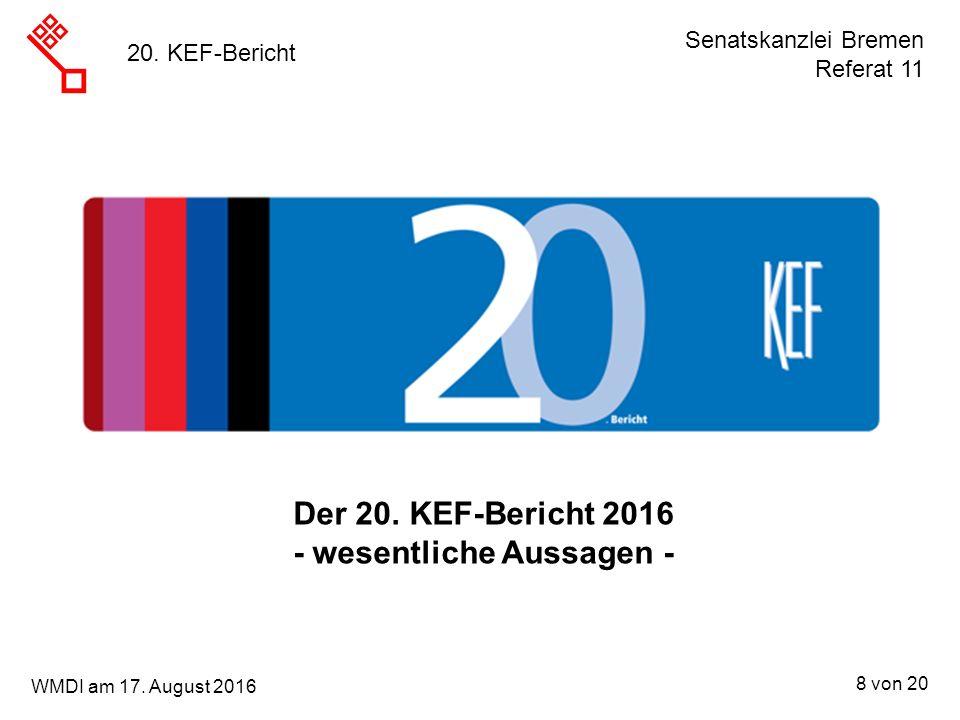 Senatskanzlei Bremen Referat 11 8 von 20 WMDI am 17. August 2016 20. KEF-Bericht Der 20. KEF-Bericht 2016 - wesentliche Aussagen -