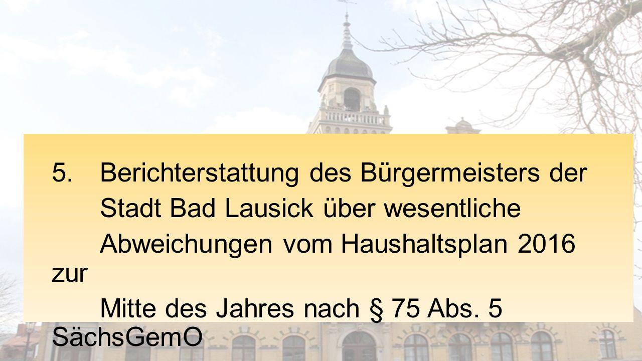5. Berichterstattung des Bürgermeisters der Stadt Bad Lausick über wesentliche Abweichungen vom Haushaltsplan 2016 zur Mitte des Jahres nach § 75 Abs.