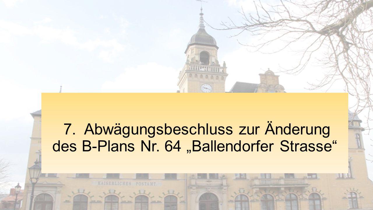 """7. Abwägungsbeschluss zur Änderung des B-Plans Nr. 64 """"Ballendorfer Strasse"""